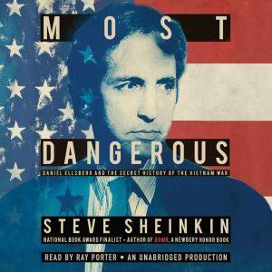 Most Dangerous Daniel Ellsberg and the Secret History of the Vietnam War, Steve Sheinkin