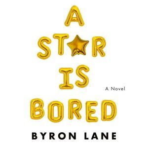 A Star Is Bored A Novel, Byron Lane