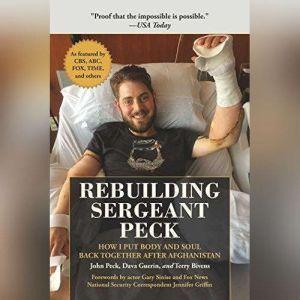 Rebuilding Sergeant Peck: How I Put Body and Soul Back Together After Afghanistan, John Peck