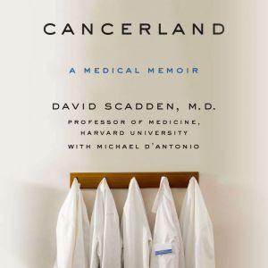 Cancerland: A Medical Memoir, David Scadden