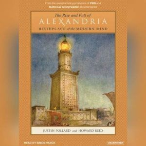 The Rise and Fall of Alexandria Birthplace of the Modern Mind, Justin Pollard