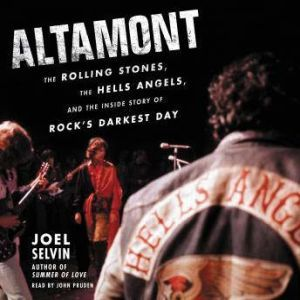 Altamont The Rolling Stones, the Hells Angels, and the Inside Story of Rock's Darkest Day, Joel Selvin