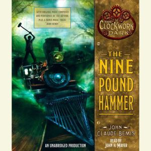 The Nine Pound Hammer: Book 1 of The Clockwork Dark, John Claude Bemis