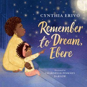 Remember to Dream, Ebere, Cynthia Erivo