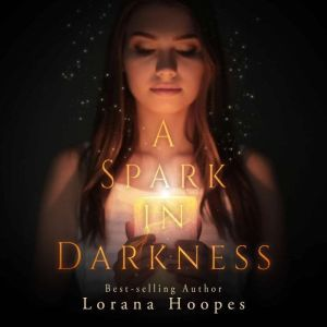 A Spark in Darkness Christian Speculative Fiction, Lorana Hoopes