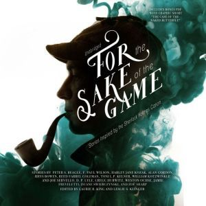 For the Sake of the Game: Stories Inspired by the Sherlock Holmes Canon, Laurie R. King