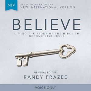 A NIV, Believe (Voice Only)udio Download: Living the Story of the Bible to Become LIke Jesus, Randy Frazee