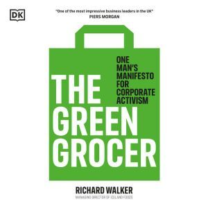 The Green Grocer: One man's manifesto for corporate activism, Richard Walker