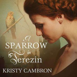 A Sparrow in Terezin, Kristy Cambron