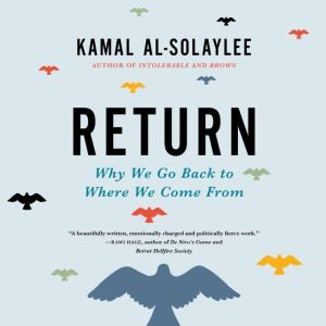 Return: Why We Go Back to Where We Come From, Kamal Al-Solaylee