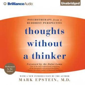 Thoughts Without a Thinker: Psychotherapy from a Buddhist Perspective, Mark Epstein, M.D.
