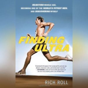 Finding Ultra Rejecting Middle Age, Becoming One of the Worlds Fittest Men, and Discovering Myself, Rich Roll