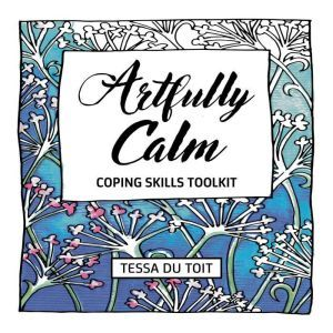 Artfully Calm: Coping Skills Toolkit, Tessa du Toit