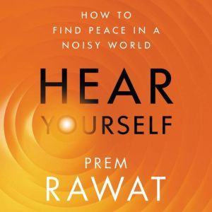 Hear Yourself How to Find Peace in a Noisy World, Prem Rawat