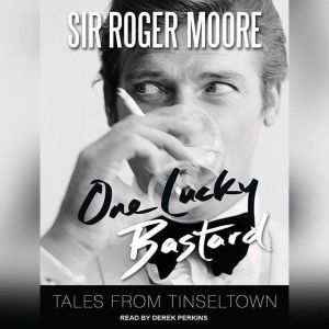 One Lucky Bastard: Tales from Tinseltown, Sir Roger Moore