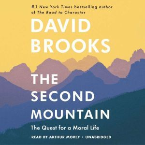 The Second Mountain The Quest for a Moral Life, David Brooks