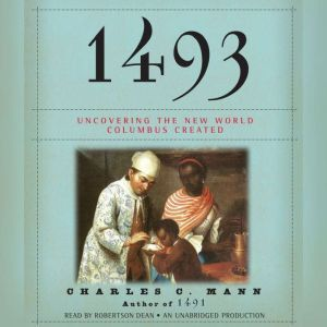 1493 Uncovering the New World Columbus Created, Charles C. Mann