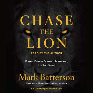 Chase the Lion If Your Dream Doesn't Scare You, It's Too Small, Mark Batterson