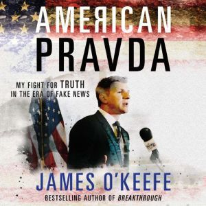 American Pravda My Fight for Truth in the Era of Fake News, James O'Keefe