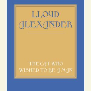 The Cat Who Wished to Be a Man, Lloyd Alexander
