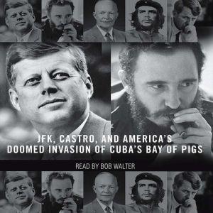 The Brilliant Disaster: JFK, Castro, and America's Doomed Invasion of Cuba, Jim Rasenberger