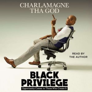 Black Privilege: Opportunity Comes to Those Who Create It, Charlamagne Tha God