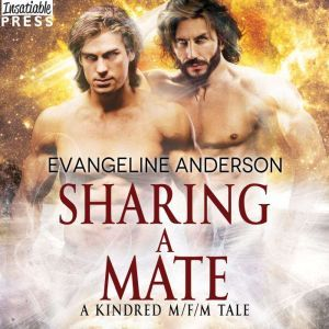 Sharing a Mate: A Kindred Tales M/F/M Novel (Brides of the Kindred), Evangeline Anderson