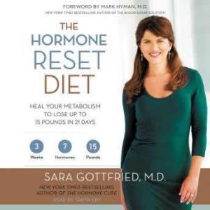 The Hormone Reset Diet: Heal Your Metabolism to Lose Up to 15 Pounds in 21 Days, Dr. Sara Gottfried