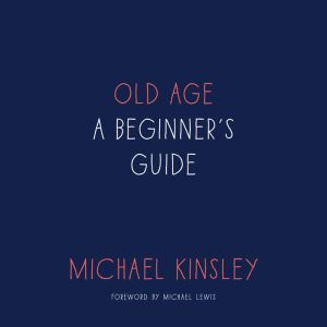 Old Age A Beginner's Guide, Michael Kinsley