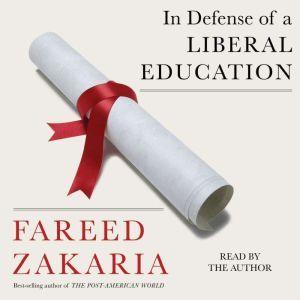 In Defense of a Liberal Education, Fareed Zakaria
