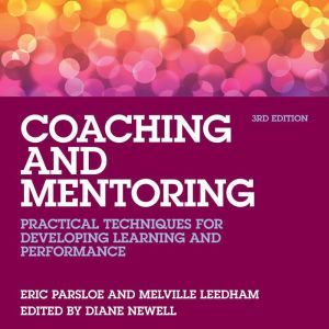 Coaching and Mentoring Practical Techniques for Developing Learning and Performance, Eric Parsloe