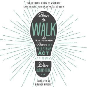 Born to Walk: The Transformative Power of a Pedestrian Act, Dan Rubinstein