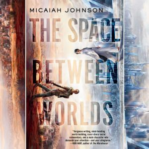 The Space Between Worlds: A Novel, Micaiah Johnson