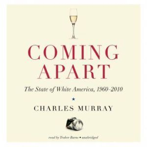 Coming Apart: The State of White America, 19602010, Charles Murray