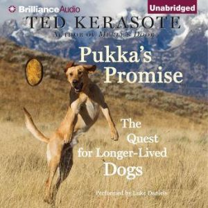 Pukka's Promise: The Quest for Longer-Lived Dogs, Ted Kerasote