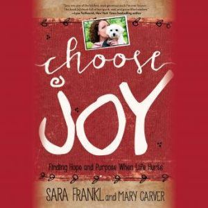Choose Joy Finding Hope and Purpose When Life Hurts, Sara Frankl