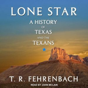 Lone Star A History Of Texas And The Texans, T. R. Fehrenbach