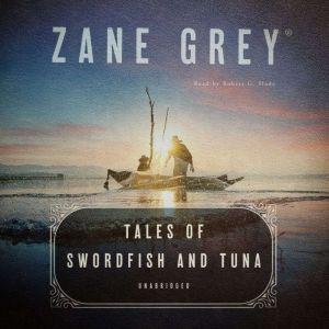 Tales of Swordfish and Tuna, Zane Grey