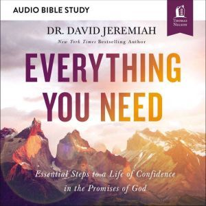 Everything You Need: Audio Bible Studies: 7 Essential Steps to A Life of Confidence in the Promises of God, Dr.  David Jeremiah