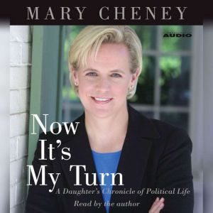 Now It's My Turn: A Daughter's Chronicle of Political Life, Mary Cheney