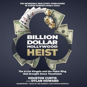 Billion Dollar Hollywood Heist: The A-List Kingpin and the Poker Ring That Brought down Tinseltown, Houston Curtis