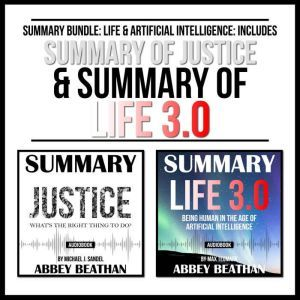 Summary Bundle: Life & Artificial Intelligence: Includes Summary of Justice & Summary of Life 3.0, Abbey Beathan