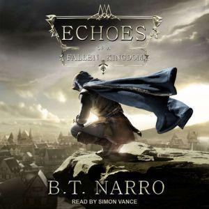 Echoes of a Fallen Kingdom, B.T. Narro
