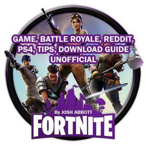Fortnite Game, Battle Royale, Reddit, PS4, Tips, Download Guide Unofficial, Josh Abbott