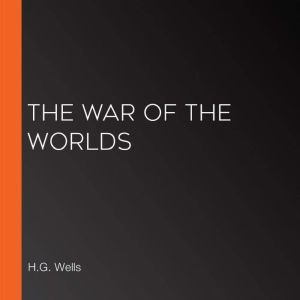 The War of the Worlds, H.G. Wells