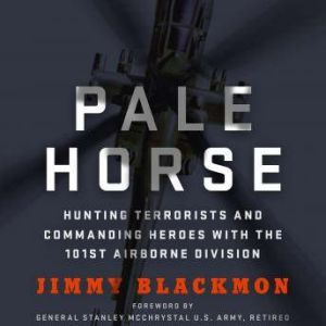 Pale Horse Hunting Terrorists and Commanding Heroes with the 101st Airborne Division, Jimmy Blackmon