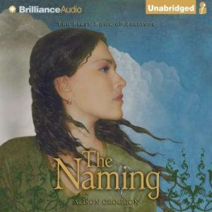 The Naming: The First Book of Pellinor, Alison Croggon