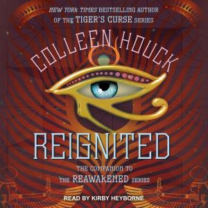 Reignited: A Companion to the Reawakened Series, Colleen Houck