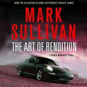 The Art of Rendition: A Robin Monarch Short Story, Mark Sullivan
