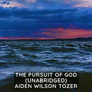 The Pursuit of God (Unabridged), Aiden Wilson Tozer